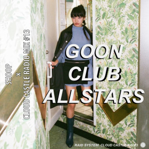 SHOOP X CLOUD CASTLE RADIO MIX BY GOON CLUB ALLSTARS